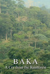 Baka: A Cry from the Rainforest