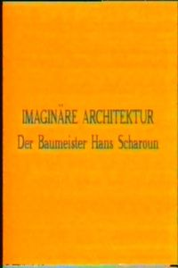 Imaginary Architecture, the architect Hans Scharoun