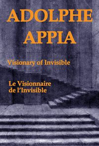 Adolphe Appia, Visionary Of Invisible