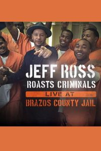 Jeff Ross Roasts Criminals: Live at Brazos County Jail