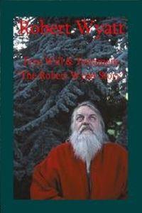 Free Will And Testament: The Robert Wyatt Story