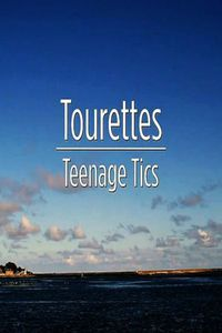 Tourettes: Teenage Tics