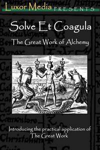 Solve Et Coagula - The Great Work of Alchemy