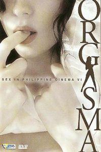Sex In Philippine Cinema 6: Orgasma