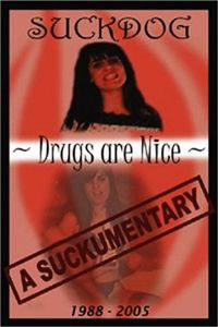 Suckdog: Drugs Are Nice - A Suckumentary 1988-2005